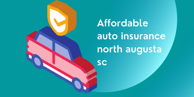 Affordable auto insurance north augusta sc